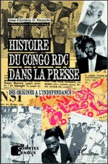 Histoire du Congo RDC dans la presse - Des origines à l'indépendance-Jean-Chrétien Ekambo
