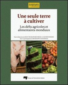 Une seule terre à cultiver - Les défis agricoles et alimentaires mondiaux-Jean-François Rousseau , Olivier Durand , Rodolphe De Koninck
