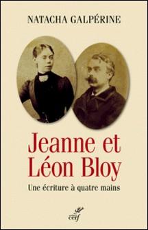 Jeanne et Léon Bloy - Une écriture à quatre mains-Natacha Galpérine