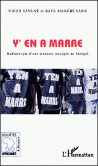 Y'en a marre - Radioscopie d'une jeunesse insurgée au Sénégal-Makébé Sarr Baye