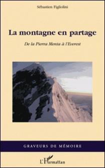 La montagne en partage - De la Pierra Menta à l'Everest-Sébastien Figliolini