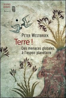 Terre ! - Des menaces globales à l'espoir planétaire-Peter Westbroek