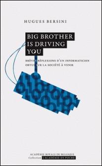Big Brother is driving you - Brèves réflexions d'un informaticien obtus sur la société à venir-Hugues Bersini