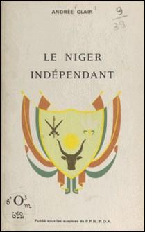 Le Niger indépendant - Fraternité - Travail - Progrès-Andrée Clair , Sam Lévin