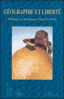 Géographie et liberté - Mélanges en hommage à Paul Claval, Textes en français, anglais et italien-Jean-Robert Pitte , André-Louis Sanguin
