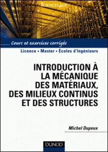 Introduction à la mécanique des matériaux et des structures - Cours et exercices corrigés-Michel Dupeux