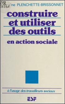 Construire et utiliser des outils en action sociale - À l'usage des travailleurs sociaux-Bric , Plenchette