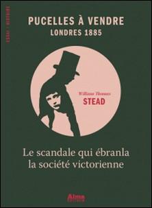Pucelles à vendre - Londres 1885-William Thomas Stead
