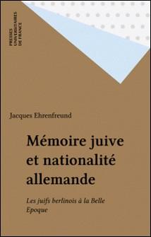 Mémoire juive et nationalité allemande. Les juifs berlinois à la Belle Epoque-Jacques Ehrenfreund