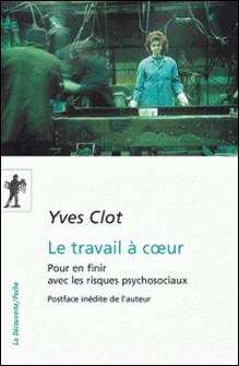 Le travail à coeur - Pour en finir avec les risques psychosociaux-Yves Clot