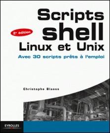 Scripts shell, linux et unix - Avec 30 scripts prêts à l'emploi-Christophe Blaess