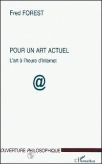 POUR UN ART ACTUEL. L'art à l'heure d'Internet-Fred Forest