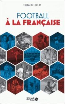 Le football à la française-Thibaud Leplat
