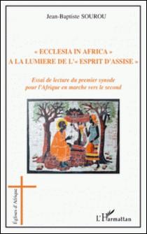 """"""" Ecclesia in Africa """" à la lumière de l' """"Esprit d'Assise"""" - Essai de lecture du premier synode pour l'Afrique en marche vers le second - Jean-Baptiste Sourou"""