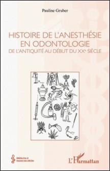 Histoire de l'anesthésie en odontologie - De l'Antiquité au début du XXe siècle-Gruber Pauline