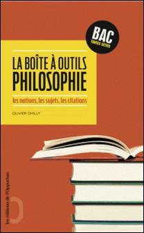 La boîte à outils philosophie - Les notions, les sujets, les citations Bac toutes séries-Olivier Dhilly