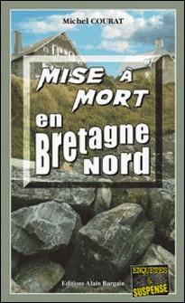 Mise à mort en Bretagne Nord - Un polar au goût amer-Michel Courat