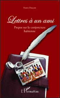Lettres à un ami - Propos sur la conjoncture haïtienne-Frantz Douyon