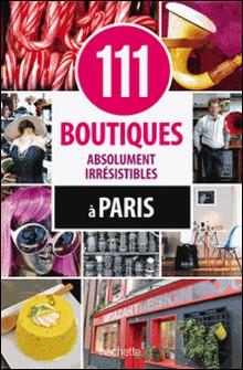 111 boutiques absolument irrésistibles à Paris-Collectif
