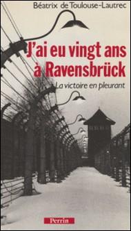 J'ai eu vingt ans à Ravensbrück - La victoire en pleurant-Béatrix Toulouse-Lautrec