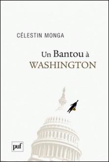 Un Bantou à Washington - Suivi de Un Bantou à Djibouti-Célestin Monga