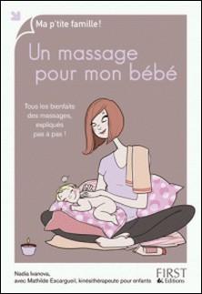 Un massage pour mon bébé - Tous les bienfaits des massages, expliqués pas à pas !-Nadia Ivanova , Mathilde Escargueil