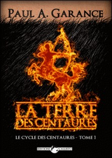 La Terre des centaures - Le cycle des centaures - Tome 1-Paul A. Garance