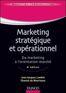 Marketing stratégique et opérationnel - 8e éd. - Du marketing à l'orientation-marché-Jean-Jacques Lambin , Chantal de Moerloose