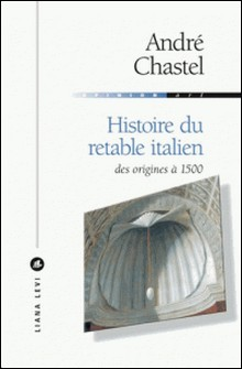 Histoire du retable italien - Des origines à 1500-André Chastel