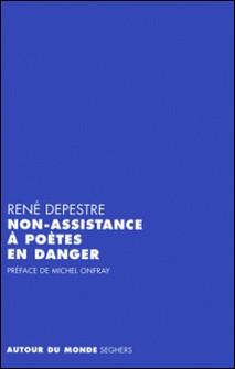 Non-assistance à poètes en danger-René Depestre