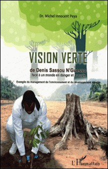 La vision verte de Denis Sassou-Nguesso face à un monde en danger et aveugle - Evangile du management de l'environnement et du développement durable-Michel Innocent Peya