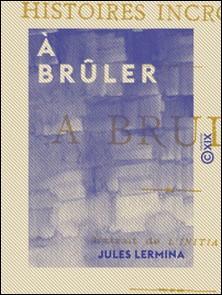 À brûler - Histoires incroyables-Jules Lermina
