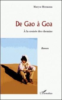 De Gao à Goa - A la croisée des chemins-Maryse Hermann