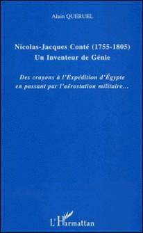 Nicolas-Jacques Conté : 1755-1805, un inventeur de génie. - Des crayons à l'expédition d'Egypte en passant par l'aérostation militaire-Alain Quéruel
