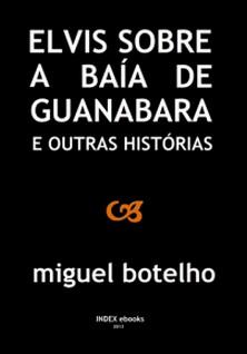 Elvis sobre a Baía de Guanabara e Outras Histórias-Miguel Botelho