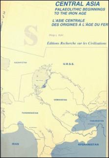 Central Asia palaeolithic beginnings to the iron age. L'Asie centrale des origines à l'âge du fer-Philip Lantry Kohl , Henri-Paul Francfort , Jean-Claude Gardin