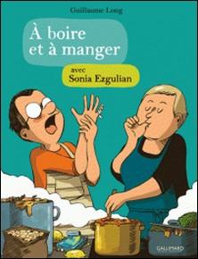 A boire et à manger avec Sonia Ezgulian-Guillaume Long , Sonia Ezgulian