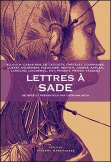 Lettres à Sade-Jean Allouch , Antoni Casas Ros , René DE CECCATTY , Noëlle Châtelet , Anne Coudreuse
