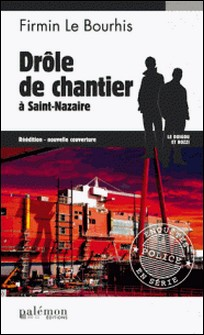 Drôle de chantier à Saint-Nazaire - Enquête dans les eaux bretonnes-Firmin Le Bourhis