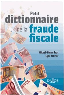 Petit dictionnaire de la fraude fiscale-Michel-Pierre Prat , Cyril Janvier