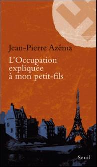 L'Occupation expliquée à mon petit-fils-Jean-Pierre Azéma
