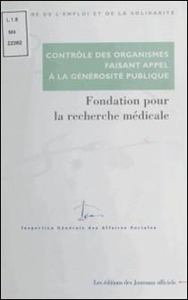 Contrôle des comptes d'emploi pour 1993 à 1997 des ressources collectées auprès du public par la Fondation pour la recherche médicale. Edition mars 2000-Ministère Emploi et Solidarité