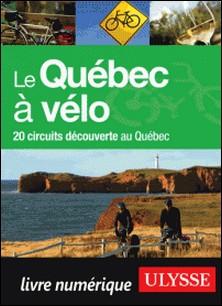 Le Québec à vélo - 20 circuits découverte au Québec-Anne-Marie Grandtner , Francine Saint-Laurent