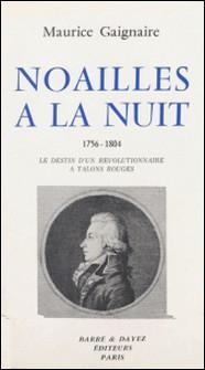 Noailles à la nuit (1756-1804) : le destin d'un révolutionnaire à talons rouges-Maurice Gagnaire