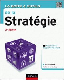 La Boîte à outils de la Stratégie - 2e éd.-Bertrand Giboin