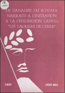 De l'analyse du schéma narratif à l'initiation à la civilisation latine : Les lauriers de César-M. Tiran , Lionel Acher