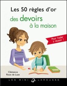 Les 50 règles d'or des devoirs à la maison-Clémence Roux de Luze