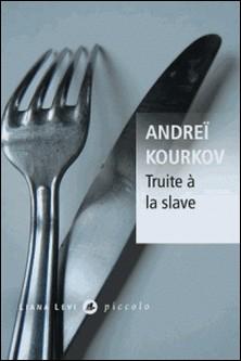 Truite à la slave-Andreï Kourkov