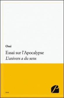Essai sur l'Apocalypse - L'univers a du sens-Omi