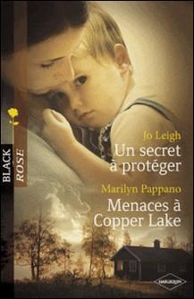 Un secret à protéger - Menaces à Copper Lake (Harlequin Black Rose)-Jo Leigh , Marilyn Pappano